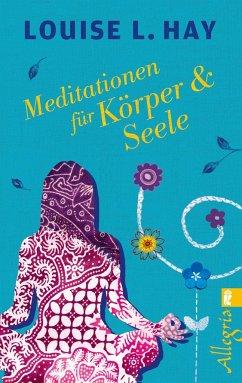 Meditationen für Körper und Seele - Hay, Louise L.