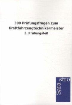 300 Prüfungsfragen zum Kraftfahrzeugtechnikermeister