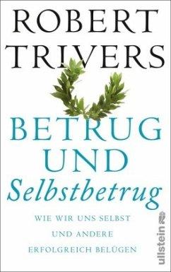 Betrug und Selbstbetrug - Trivers, Robert