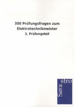 300 Prüfungsfragen zum Elektrotechnikmeister