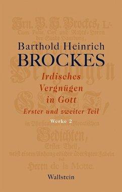 Werke 02. Irdisches Vergnügen in Gott - Brockes, Barthold H.