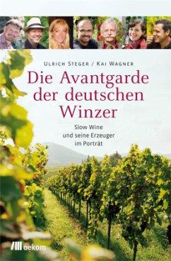 Die Avantgarde der deutschen Winzer - Steger, Ulrich; Wagner, Kai