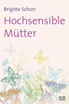 Hochsensible Mütter - Schorr, Brigitte