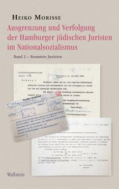 Ausgrenzung und Verfolgung der Hamburger jüdischen Juristen im Nationalsozialismus Band 2 - Morisse, Heiko