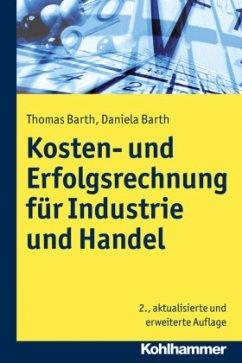 Kosten- und Erfolgsrechnung für Industrie und Handel - Barth, Thomas; Barth, Daniela