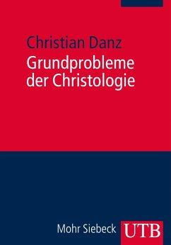 Grundprobleme der Christologie - Danz, Christian