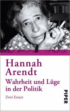 Wahrheit und Lüge in der Politik - Arendt, Hannah