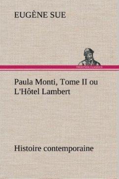 Paula Monti, Tome II ou L'Hôtel Lambert - histoire contemporaine - Sue, Eugene