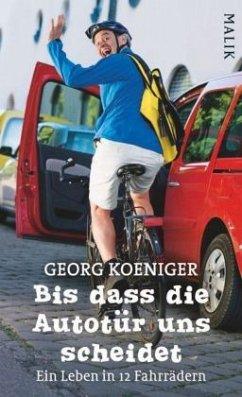 Bis dass die Autotür uns scheidet - Koeniger, Georg