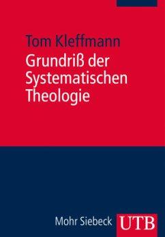 Grundriß der Systematischen Theologie - Kleffmann, Tom