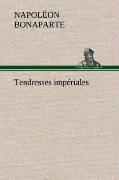Tendresses impériales - Napoleon I. Bonaparte, Kaiser