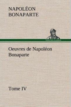 Oeuvres de Napoléon Bonaparte, Tome IV. - Napoleon I. Bonaparte, Kaiser