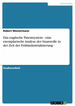 Das englische Patentsystem - eine exemplarische Analyse der Staatsrolle in der Zeit der Frühindustrialisierung -