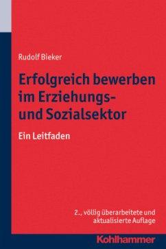Erfolgreich bewerben im Erziehungs- und Sozialsektor - Bieker, Rudolf