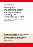 Untergräbt Deutschland selbst die internationale Stellung der deutschen Sprache?