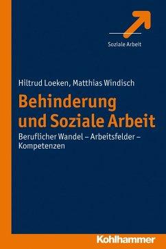 Behinderung und Soziale Arbeit - Windisch, Matthias;Loeken, Hiltrud