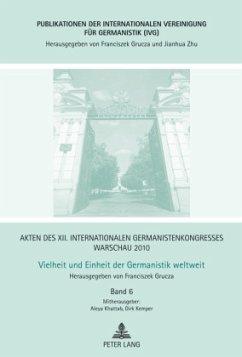 Akten des XII. Internationalen Germanistenkongresses Warschau 2010. Vielheit und Einheit der Germanistik weltweit