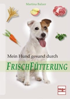 Mein Hund gesund durch Frischfütterung - Balzer, Martina