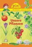 Unsere Pflanzen / Pixi Wissen Bd.79