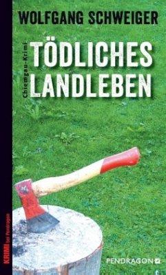 Tödliches Landleben - Schweiger, Wolfgang