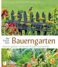 Der Traum vom Bauerngarten - Schwab, Ulrike; Schneider, Jutta; Will, Michael