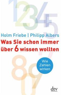 Was Sie schon immer über 6 wissen wollten - Friebe, Holm; Albers, Philipp