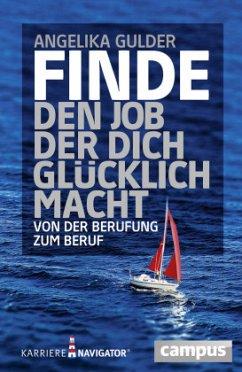 Finde den Job, der dich glücklich macht - Gulder, Angelika