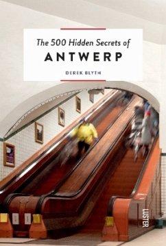 The 500 Hidden Secrets of Antwerp Revised and U...
