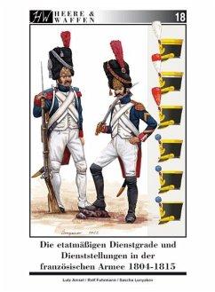 Die etatmäßigen Dienstgrade und Dienststellungen in der französischen Armee 1804-1815 / Heere & Waffen Bd.18 - Amsel, Lutz