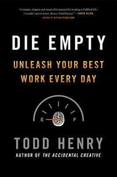 Die Empty: Unleash Your Best Work Every Day - Henry, Todd