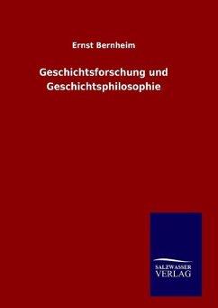 Geschichtsforschung und Geschichtsphilosophie - Bernheim, Ernst