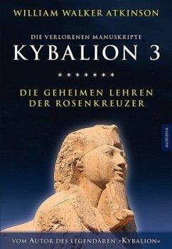 Kybalion 3 - Die geheimen Lehren der Rosenkreuzer - Atkinson, William Walker; Incognito, Magus