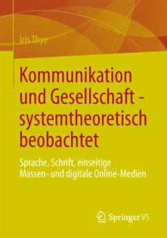 Kommunikation und Gesellschaft - systemtheoretisch beobachtet - Thye, Iris