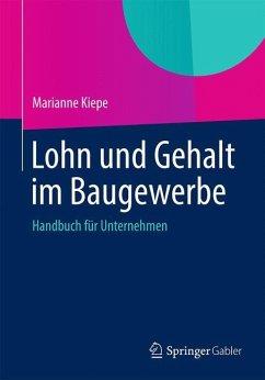 Lohn und Gehalt im Baugewerbe - Bachmann, Judith; Luksch, Katharina; Lederer, Harald W.
