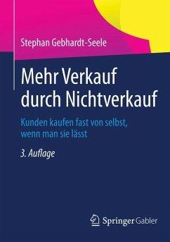 Mehr Verkauf durch Nichtverkauf - Gebhardt-Seele, Stephan