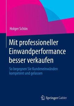 Mit professioneller Einwandperformance besser verkaufen - Schön, Holger
