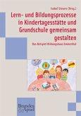 Lern- und Bildungsprozesse in Kindertagesstätte und Grundschule gemeinsam gestalten