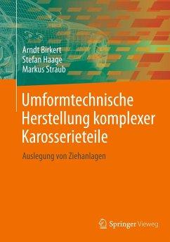 Umformtechnische Herstellung komplexer Karosserieteile - Birkert, Arndt; Haage, Stefan; Straub, Markus