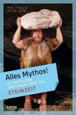 20 populäre Irrtümer über die Steinzeit / Alles Mythos!