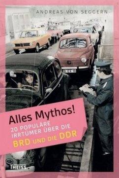 20 populäre Irrtümer über die BRD und die DDR / Alles Mythos! - Seggern, Andreas von