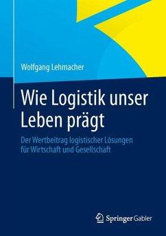 Wie Logistik unser Leben prägt - Lehmacher, Wolfgang