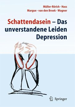 Schattendasein - Das unverstandene Leiden Depression - Müller-Rörich, Thomas; Hass, Kirsten; Margue, Francoise; Broek, Annekäthi van den; Wagner, Rita