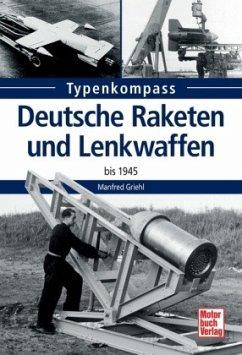 Deutsche Raketen und Lenkwaffen - Griehl, Manfred