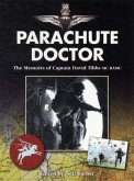 Parachute Doctor: The Memoirs of Captain David Tibbs, MC Ramc