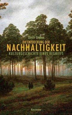 Die Entdeckung der Nachhaltigkeit - Grober, Ulrich
