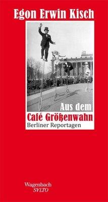 Aus dem Café Größenwahn - Kisch, Egon Erwin