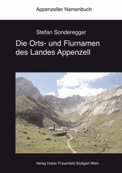 Die Orts- und Flurnamen des Landes Appenzell - Sonderegger, Stefan