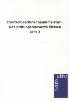 Elektromaschinenbauermeister - Das prüfungsrelevante Wissen