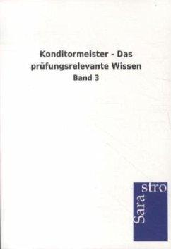 Konditormeister - Das prüfungsrelevante Wissen