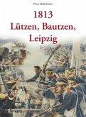 1813 - Die Napoleonischen Befreiungskriege - Lützen, Bautzen, Leipzig, Sonderausgabe